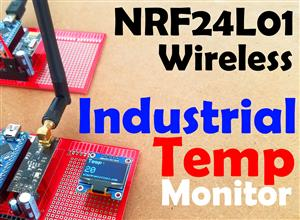 NRF24L01 and Arduino Nano based Wireless Industrial Temperature Monitoring System